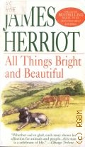 Herriot J., All Things Bright and Beautiful — 1998 (The Classic Bestselling)